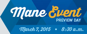Mane Event Preview Day March 7, 2015 at 8:30 a.m.